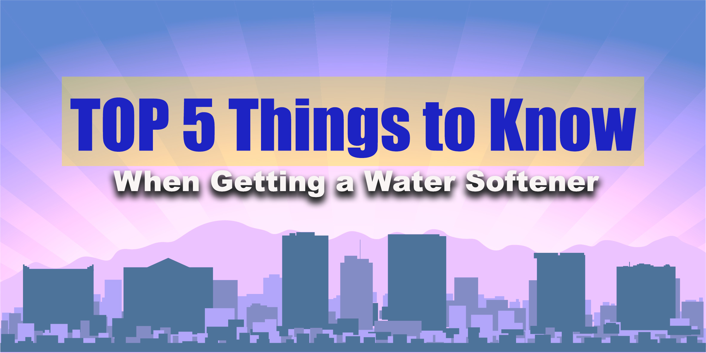 TOP 5 Things to Know | Before Buying a Whole Home Water Softener